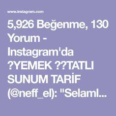 """5,926 Beğenme, 130 Yorum - Instagram'da 🍲YEMEK 🎂🍫TATLI SUNUM TARİF (@neff_el): """"Selamlar 💕geçmişten günümüze enfes lezzetlerin buluşması diyerek yola çıktığım tarifim ile geldim 🤗…"""""""