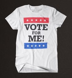Vote For Me! T-Shirt.I wish I had time to make this School Campaign Posters, Student Council Campaign, Back 2 School, School Stuff, Campaign Ideas, School Projects, Shirt Ideas, Savannah, Inventions