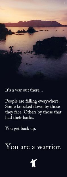 It's definitely a war out there.  We all need to help each other.  Pick each other up.