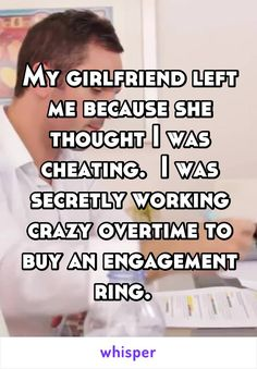 My girlfriend left me because she thought I was cheating.  I was secretly…