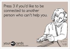 Sooooo True!!!!! Ugh hate calling insurance companies! Please get someone on the phone who can HELP me!