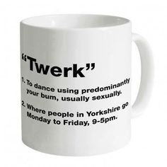 Like others,Yorkshire people have t'werk everyday.