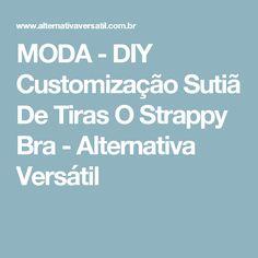 MODA - DIY Customização Sutiã De Tiras O Strappy Bra - Alternativa Versátil