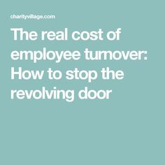 The real cost of employee turnover: How to stop the revolving door Non Profit Jobs, Employee Turnover, Revolving Door, Tips, Counseling
