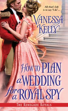 Plans Go Awry in Vanessa Kelly's How to Plan A Wedding for a Royal Spy by Jackie Lester Romance Novel Covers, Romance Novels, Great Books, New Books, Kensington Books, Historical Romance Books, Kelly S, Casual Wedding, Love Book