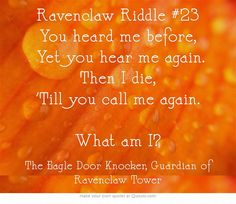 Ravenclaw Riddle #23 You heard me before, Yet you hear me again. Then I die, 'Till you call me again.  What am I?