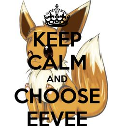 http://sd.keepcalm-o-matic.co.uk/i/keep-calm-and-choose-eevee.png