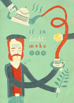 A good motto if I ever heard one. Although, the tea is suspiciously similar-looking to that man's facial hair. Also: ginger.