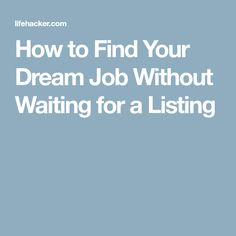 How to Find Your Dream Job Without Waiting for a Listing