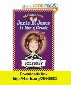 Junie B. Jones Is Not a Crook (Junie B. Jones, No. 9) (9780439227612) Barbara Park, Denise Brunkus , ISBN-10: 0439227615  , ISBN-13: 978-0439227612 , ASIN: 0679883428 , tutorials , pdf , ebook , torrent , downloads , rapidshare , filesonic , hotfile , megaupload , fileserve