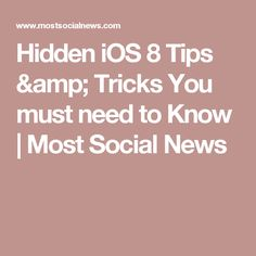 Hidden iOS 8 Tips & Tricks You must need to Know   Most Social News