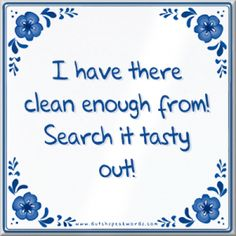 Tegeltje: I have there clean enough from! Search it tasty out! – Dutch Speakwords