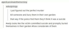 Alison in Pretty Little Liars was buried in her own garden and people still thought it was a murder.
