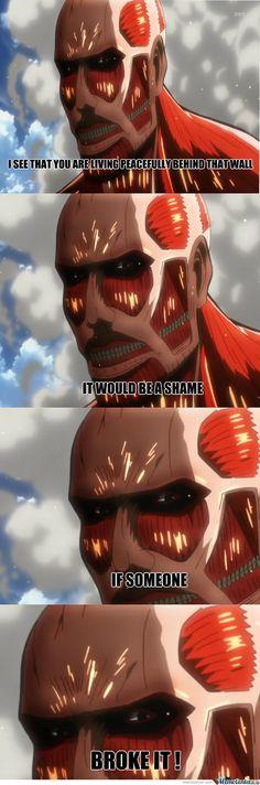 Attack on Titan  : It's Shengeki no kyojin you baka -_- ,but eaither way it's fine.