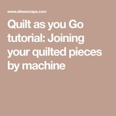 Quilt as you Go tutorial: Joining your quilted pieces by machine