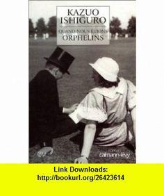 Quand Nous Etions Orpheli (French Edition) (9782702132166) Kazuo Ishiguro , ISBN-10: 2702132162  , ISBN-13: 978-2702132166 ,  , tutorials , pdf , ebook , torrent , downloads , rapidshare , filesonic , hotfile , megaupload , fileserve