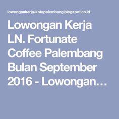 Lowongan Kerja LN. Fortunate Coffee Palembang Bulan September 2016 - Lowongan…
