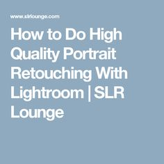 How to Do High Quality Portrait Retouching With Lightroom | SLR Lounge
