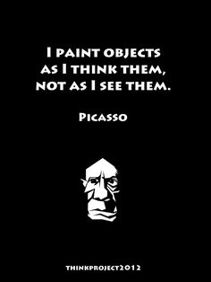 """Picasso quote: """"I paint objects as I think them, not as I see them. Great Quotes, Me Quotes, Motivational Quotes, Inspirational Quotes, Quotes On Walls, Quotes On Art, Picasso Art, Pablo Picasso Quotes, Artist Quotes"""