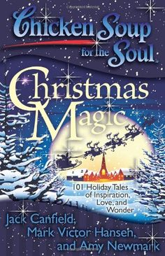 Chicken Soup for the Soul: Christmas Magic: 101 Holiday Tales of Inspiration, Love, and Wonder by Jack Canfield,http://www.amazon.com/dp/1935096540/ref=cm_sw_r_pi_dp_.vSOsb0WDQJ3B29E