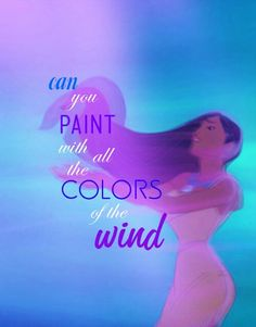 dream and believe Pocahontas - Colors of the Wind