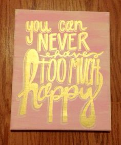 Canvas Quote Painting You Can Never Have Too Much by kalligraphy, $25.00