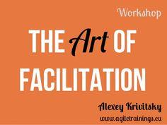 The Art of Facilitation Alexey Krivitsky www.agiletrainings.eu Workshop
