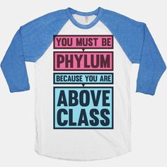 You Must Be Phylum Because You Are... | T-Shirts, Tank Tops, Sweatshirts and Hoodies | HUMAN