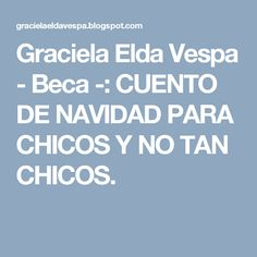 Graciela Elda Vespa - Beca -: CUENTO DE NAVIDAD PARA CHICOS Y NO TAN CHICOS.