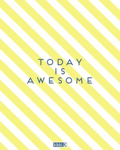 Inspiring quote: Today is awesome so treasure every moment!