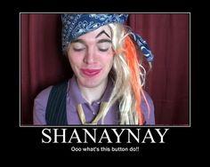 haha shanaynay
