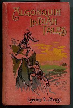 Algonquin Indian Tales... Egerton R.Young   c.1903