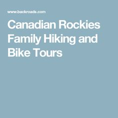 Canadian Rockies Family Hiking and Bike Tours