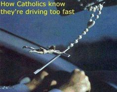 How Catholics know they're driving too fast :-)