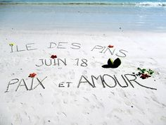 In June 2018 this upbeat message was left on Kuto Beach on the Isle of Pines, New Caledonia, South Pacific. South Pacific, June, Beach, Seaside