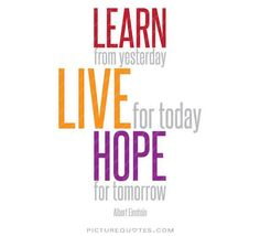 Learn from yesterday, live for today, hope for tomorrow. Picture Quote #2