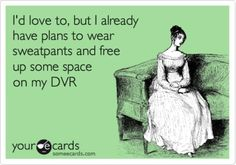I can't, I have a date with my DVR. I mean husband, in front of the DVR...
