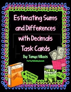 Estimating Sums and Differences with Decimals Task Cards from A Class Act on TeachersNotebook.com (5 pages)  - This purchase contains 18 task cards where students practice estimating sums and differences with decimals. Simply print, cut, and laminate! Perfect for math workshop or centers!!