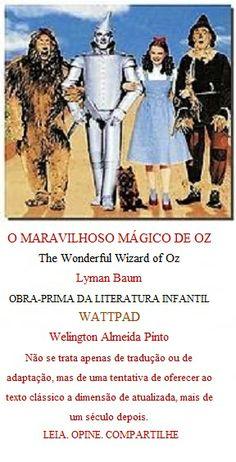 O MÁGICO DE OZ  http://www.wattpad.com/story/10429673-o-m%C3%A1gico-de-oz
