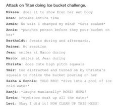 Eren screams << and Erwin's eyebrows soak up all the water. I'm pretty this would actually happen.