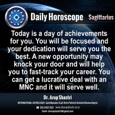 #DailyHoroscope #Sagittarius Today is a day of achievements for you. You will be focused and your dedication will serve you the best. A new opportunity may knock your door and will help you to fast-track your career. You can get a lucrative deal with an MNC and it will serve well.