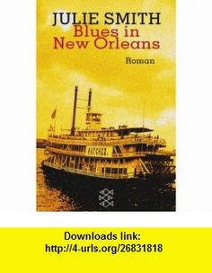 Blues in New Orleans. Ein Fall f�r Skip Langdon. (9783596150564) Julie Smith , ISBN-10: 3596150566  , ISBN-13: 978-3596150564 ,  , tutorials , pdf , ebook , torrent , downloads , rapidshare , filesonic , hotfile , megaupload , fileserve