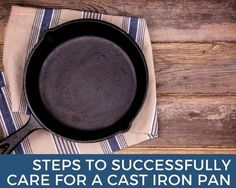 Steps to Successfully Care for a Cast Iron Pan