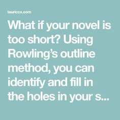 What if your novel is too short? Using Rowling's outline method, you can identify and fill in the holes in your story.