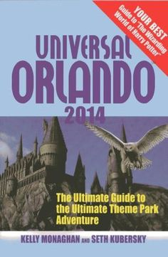 Universal+Orlando+2014:+The+Ultimate+Guide+to+the+Ultimate+Theme+Park+Adventure