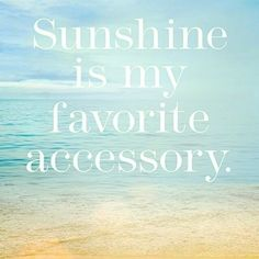Well, duh!  Sunshine is my favorite accessory and it looks good on me!  (I just use sunscreen now :)