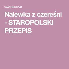 Nalewka z czereśni - STAROPOLSKI PRZEPIS