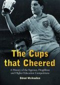 "The Cups That Cheered: A History of the Sigerson, Fitzgibbon and Higher Education Gaelic Games by Dónal McAnallen: ""Fascinating account . forensic attention to archive sources and historical detail."" The Irish Times Irish Times, Forensics, History Books, Higher Education, New Books, Cheer, Archive, Cups, Author"