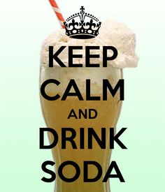 KEEP CALM AND DRINK SODA