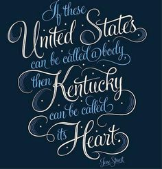 """""""If these United States can be called a body then Kentucky can be called its heart."""" -Jesse Stuart"""